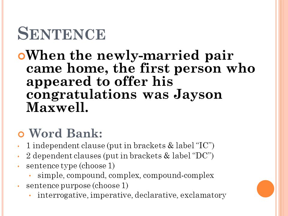 Sentence When the newly-married pair came home, the first person who appeared to offer his congratulations was Jayson Maxwell.