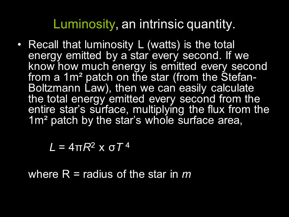 Luminosity, an intrinsic quantity.