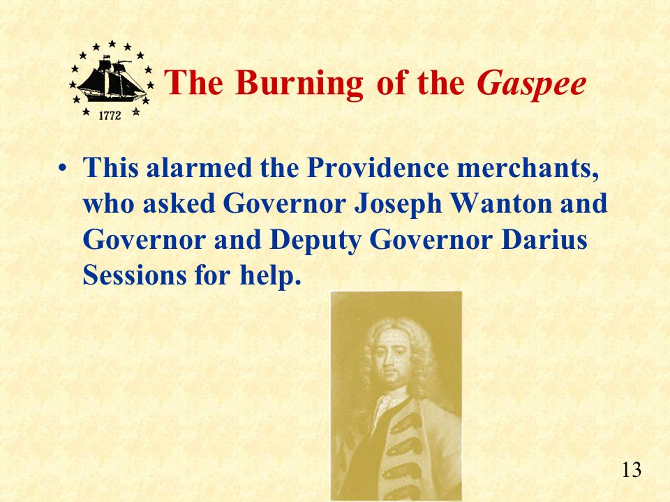 This alarmed the Providence merchants, who asked Governor Joseph Wanton and Governor and Deputy Governor Darius Sessions for help.