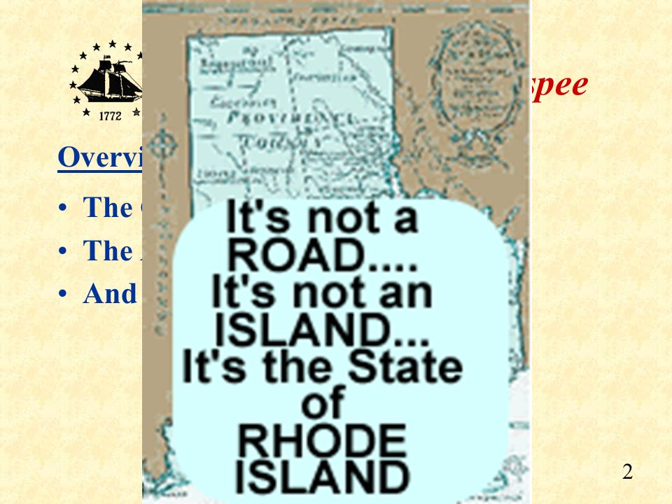 Overview The Colony of Rhode Island The Attack on the Gaspee And what led to…. INDEPENDENCE