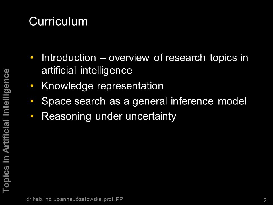 Curriculum Introduction – overview of research topics in artificial intelligence. Knowledge representation.