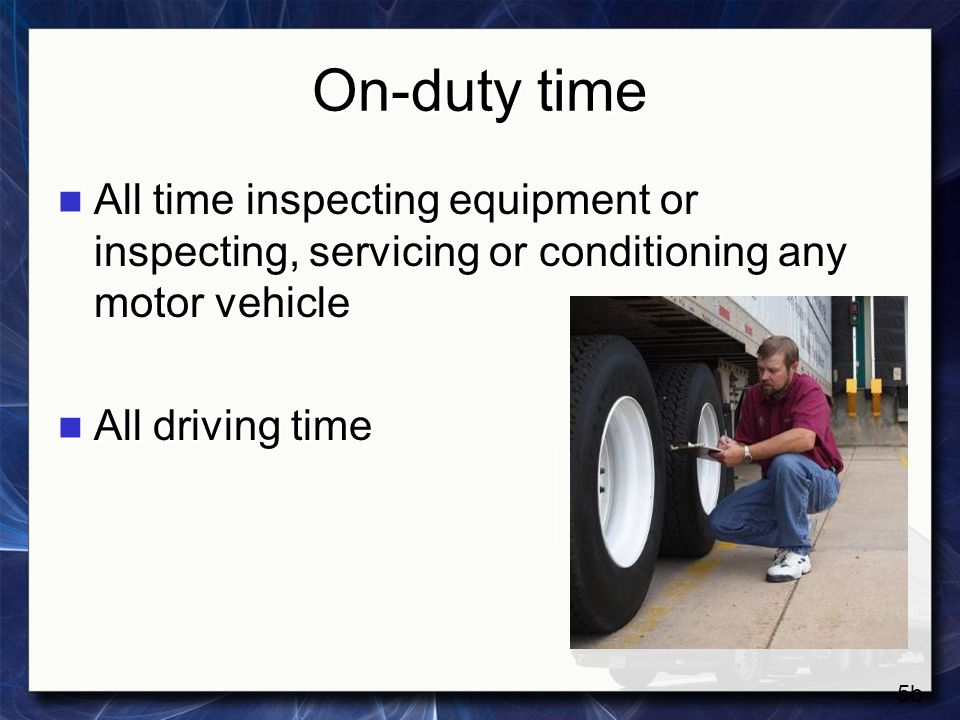 On-duty time All time inspecting equipment or inspecting, servicing or conditioning any motor vehicle.
