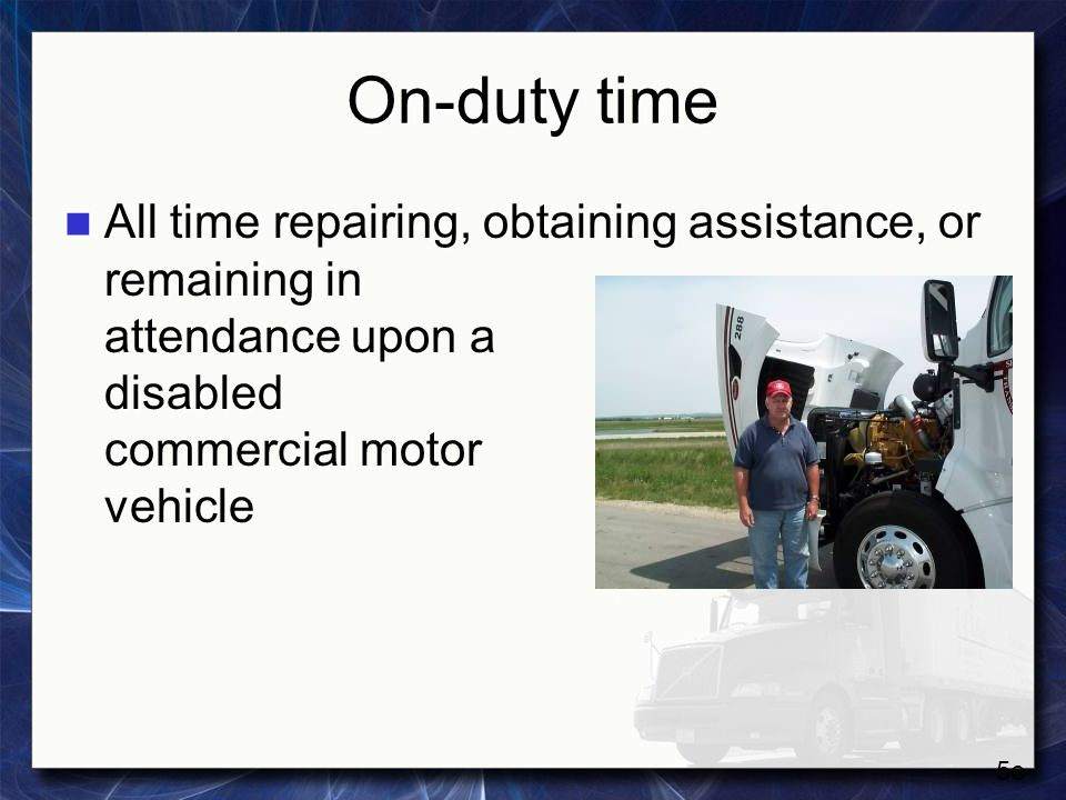 On-duty time All time repairing, obtaining assistance, or remaining in attendance upon a disabled commercial motor vehicle.