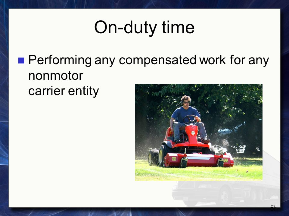On-duty time Performing any compensated work for any nonmotor carrier entity 5h