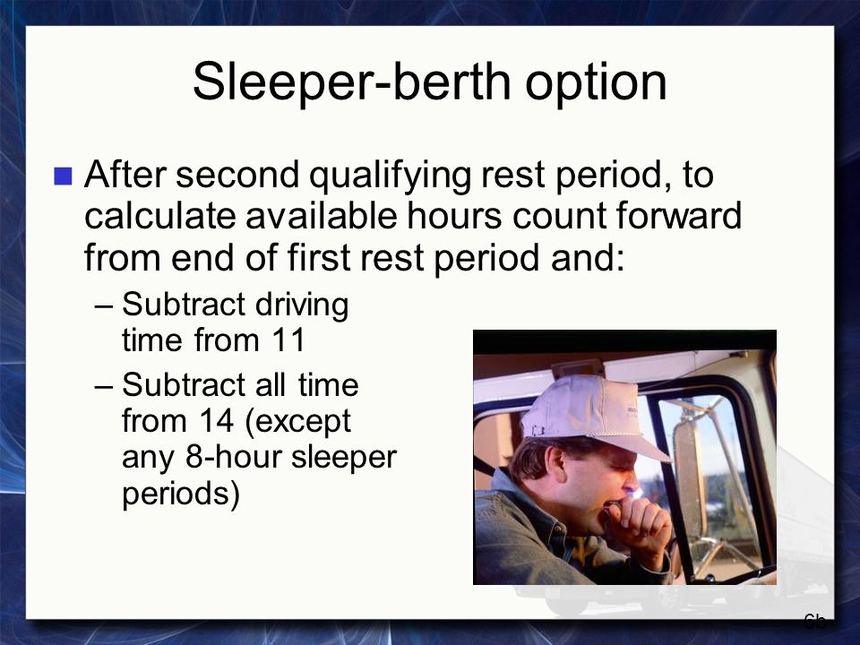 Sleeper-berth option After second qualifying rest period, to calculate available hours count forward from end of first rest period and: