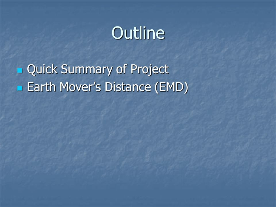 Outline Quick Summary of Project Earth Mover's Distance (EMD)