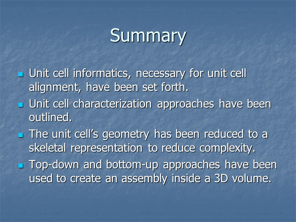 Summary Unit cell informatics, necessary for unit cell alignment, have been set forth. Unit cell characterization approaches have been outlined.