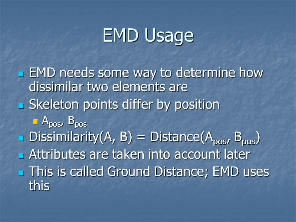 EMD Usage EMD needs some way to determine how dissimilar two elements are. Skeleton points differ by position.