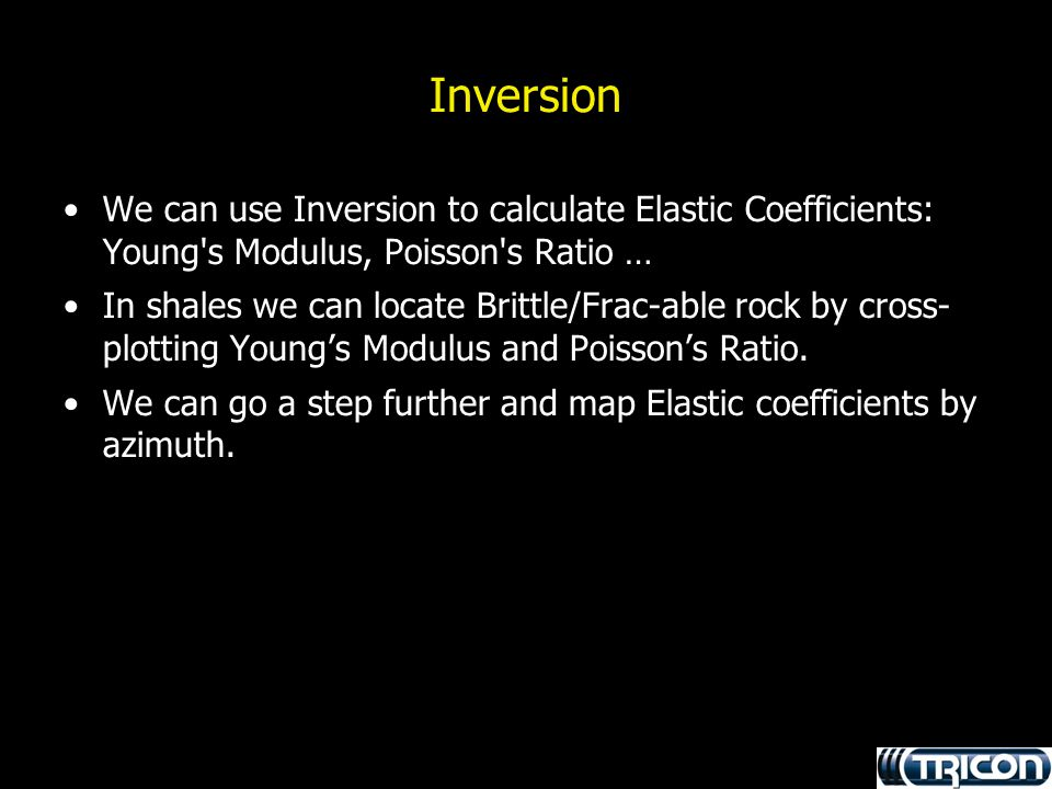 Inversion We can use Inversion to calculate Elastic Coefficients: Young s Modulus, Poisson s Ratio …
