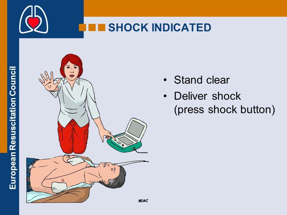 SHOCK INDICATED Stand clear Deliver shock (press shock button)
