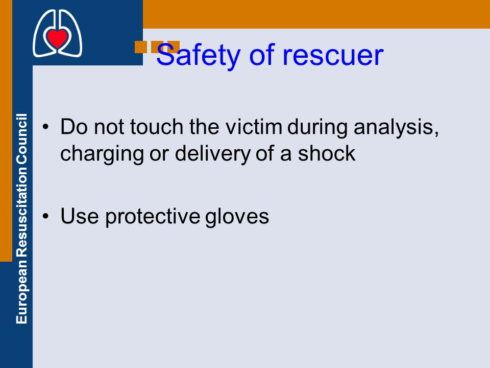 Safety of rescuer Do not touch the victim during analysis, charging or delivery of a shock.