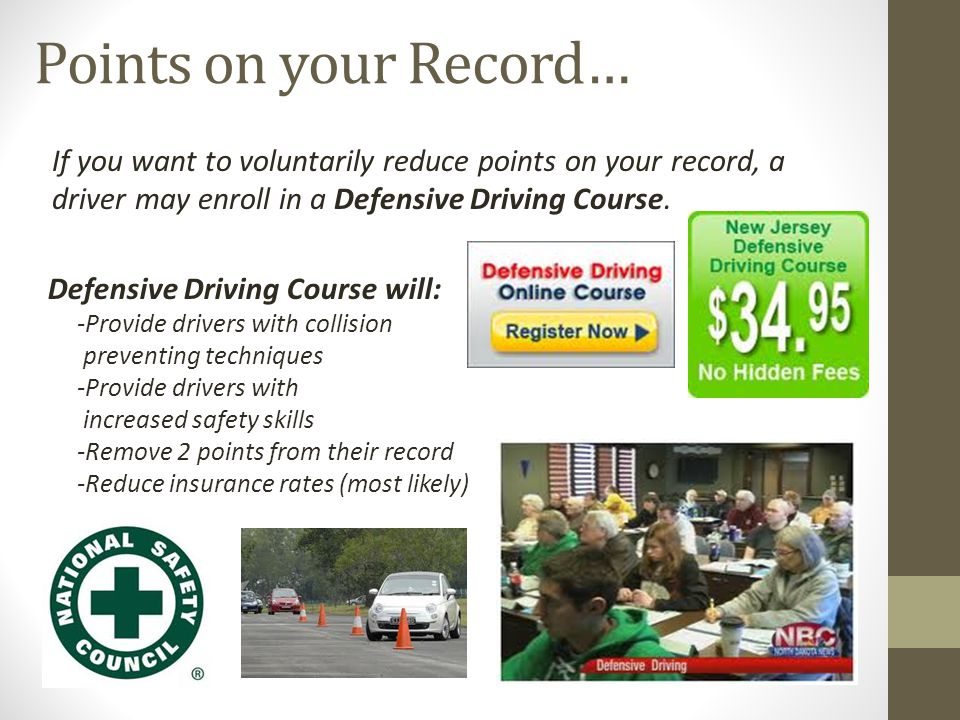Points on your Record… If you want to voluntarily reduce points on your record, a driver may enroll in a Defensive Driving Course.