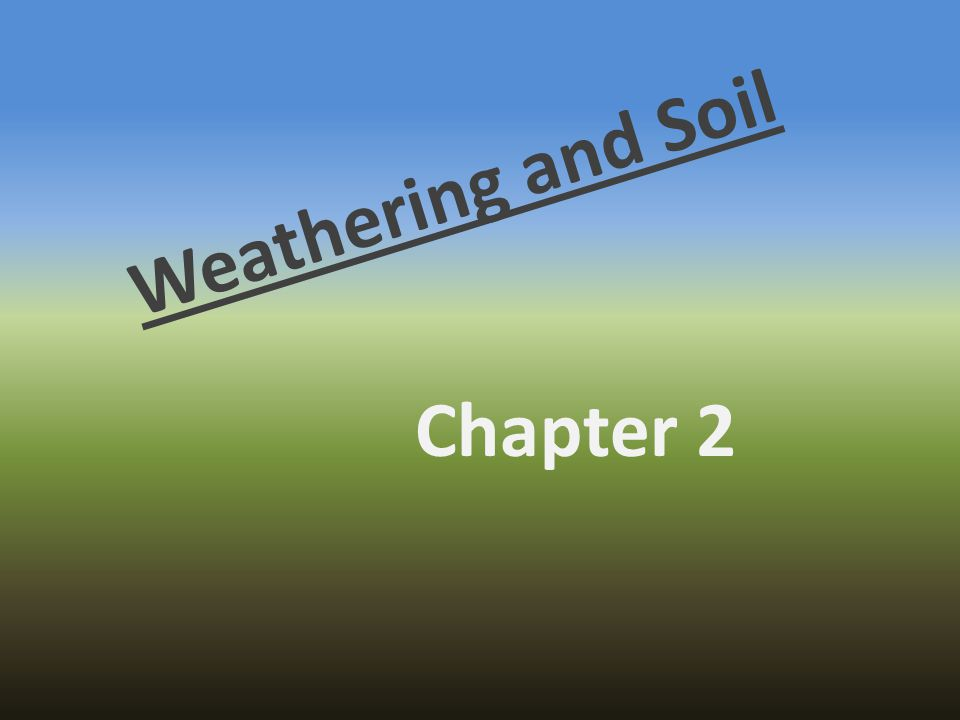 Weathering and Soil Chapter 2