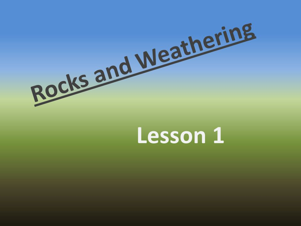 Rocks and Weathering Lesson 1