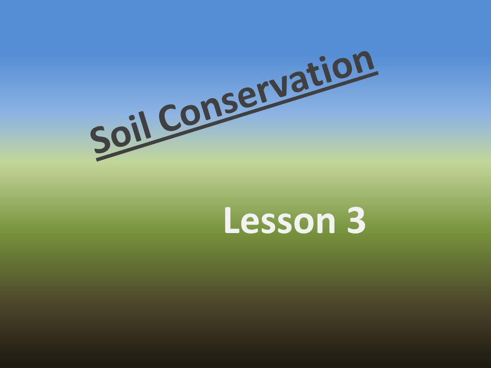 Soil Conservation Lesson 3