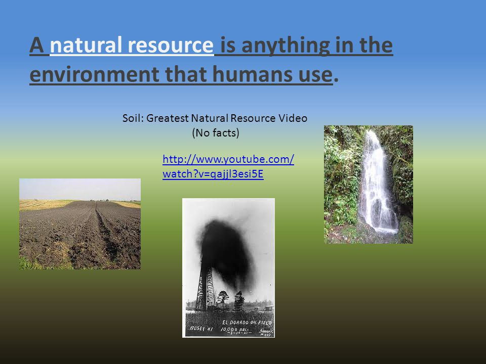 A natural resource is anything in the environment that humans use.