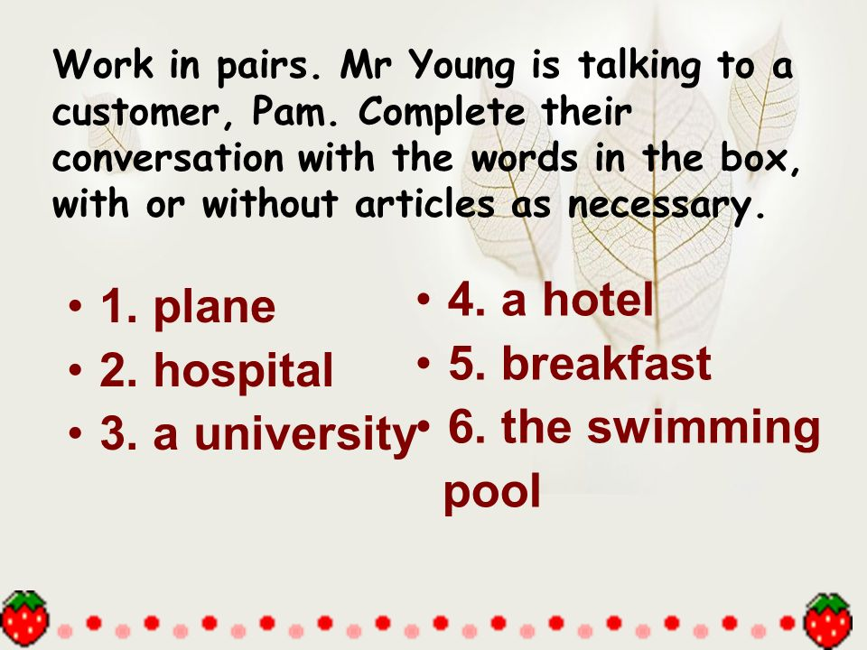 4. a hotel 1. plane 5. breakfast 2. hospital 6. the swimming