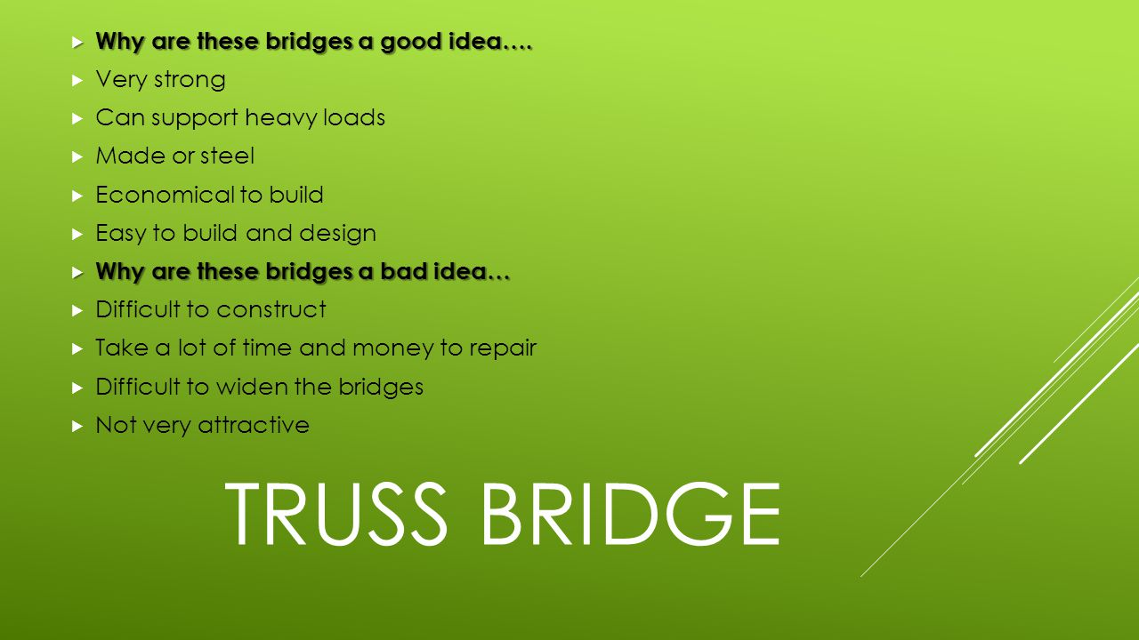 Truss Bridge Why are these bridges a good idea…. Very strong