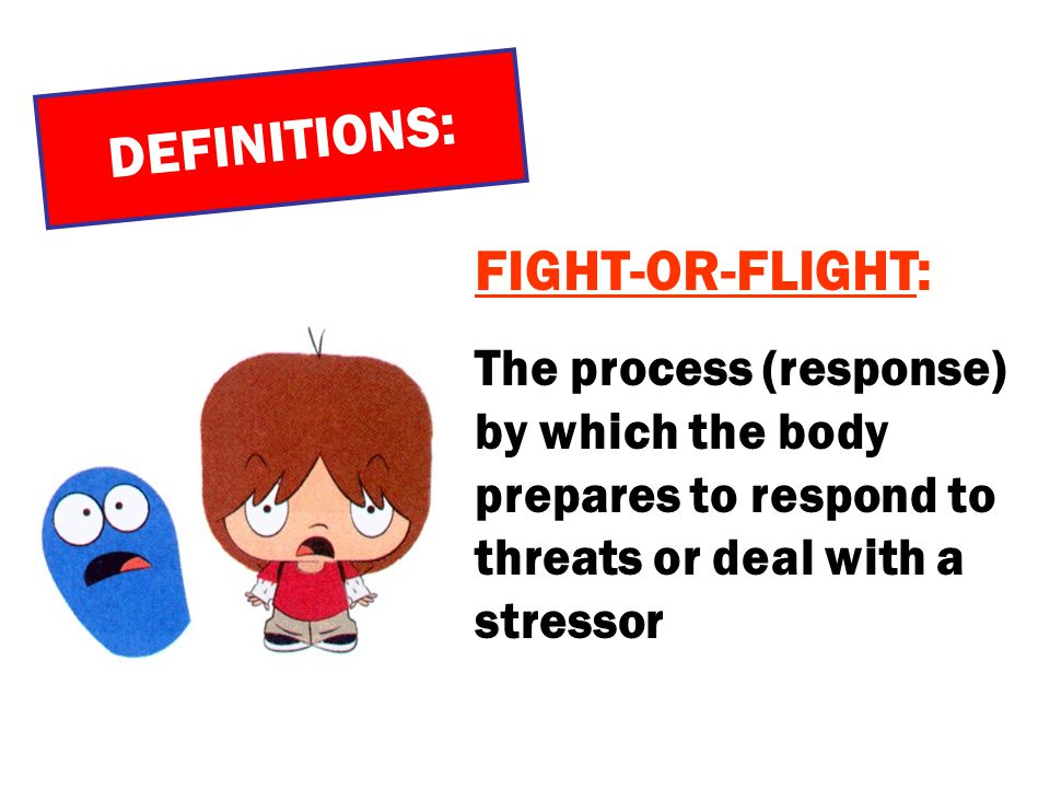 DEFINITIONS: FIGHT-OR-FLIGHT:
