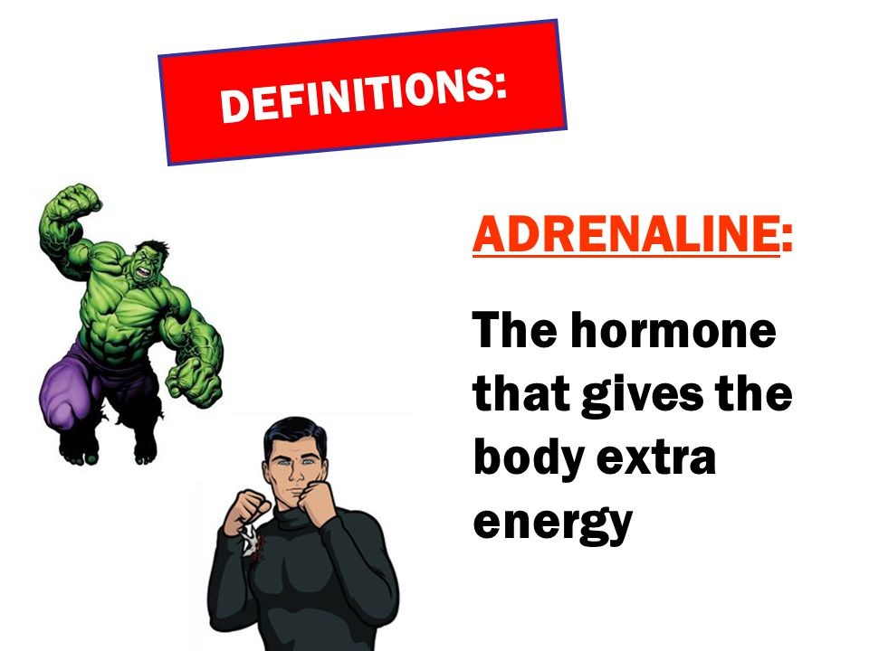 The hormone that gives the body extra energy