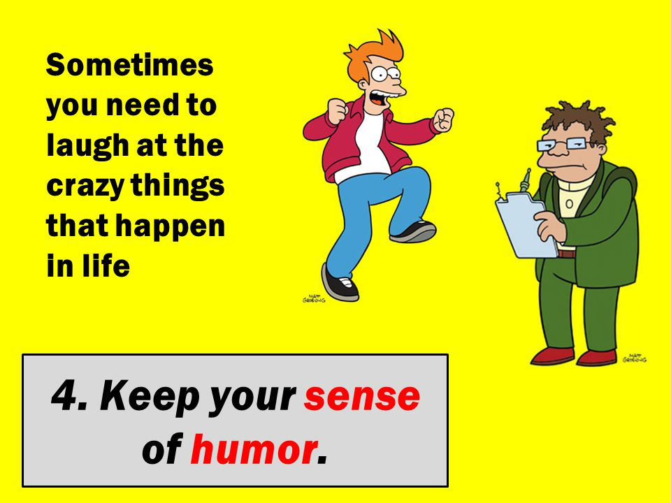 4. Keep your sense of humor.