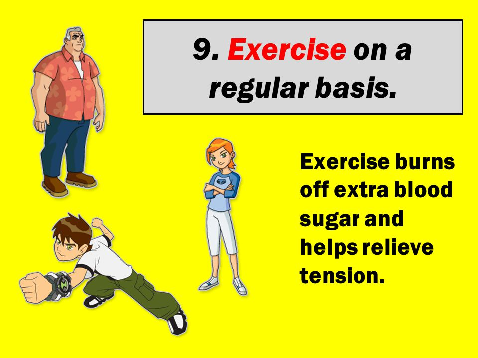 9. Exercise on a regular basis.