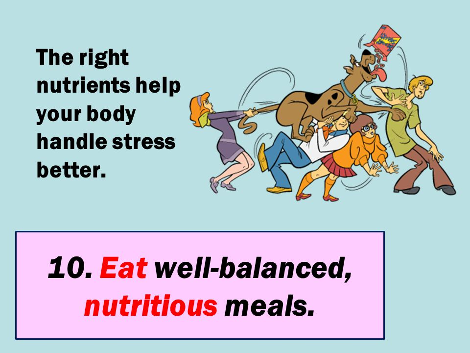 10. Eat well-balanced, nutritious meals.