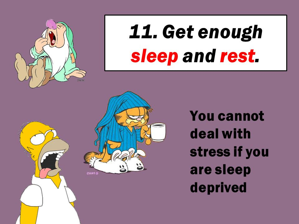 11. Get enough sleep and rest.
