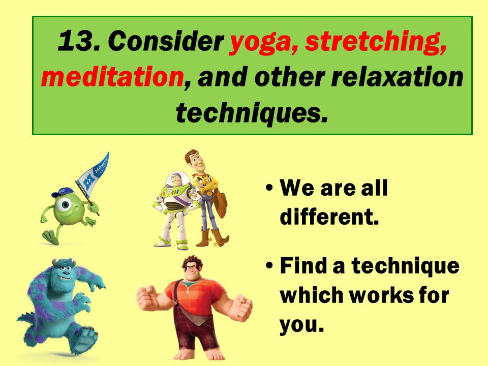 13. Consider yoga, stretching, meditation, and other relaxation techniques.