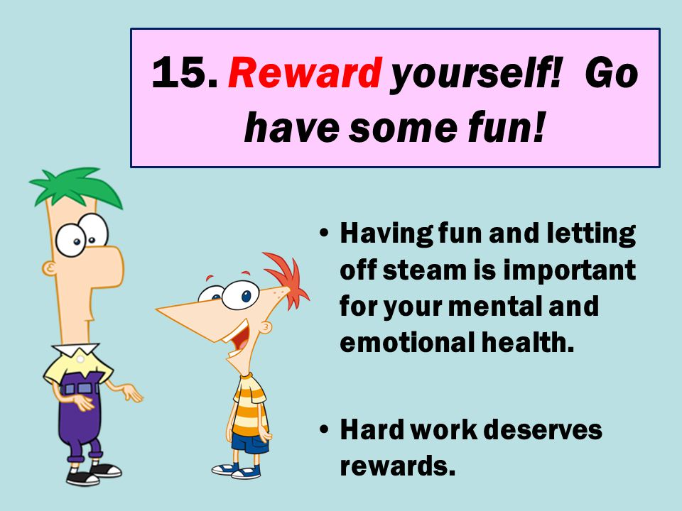 15. Reward yourself! Go have some fun!