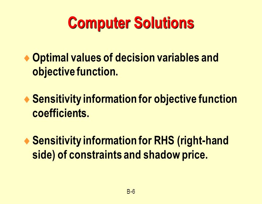 Computer Solutions Optimal values of decision variables and objective function. Sensitivity information for objective function coefficients.