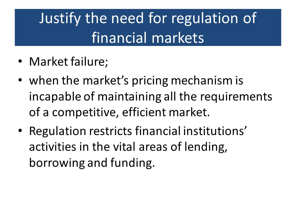 Justify the need for regulation of financial markets