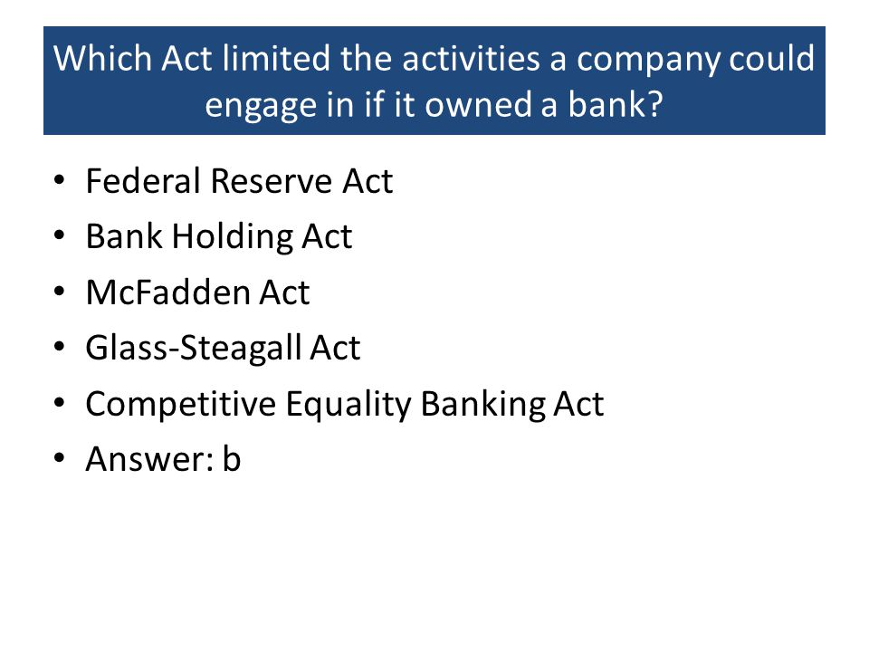 Which Act limited the activities a company could engage in if it owned a bank