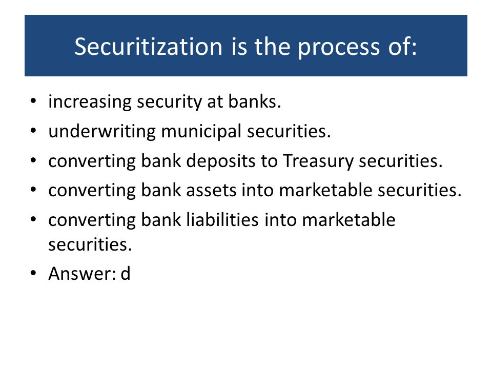 Securitization is the process of: