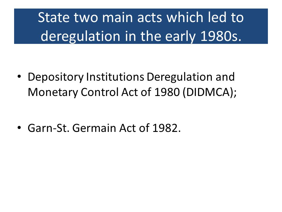 State two main acts which led to deregulation in the early 1980s.