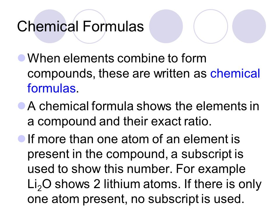 Chemical Formulas When elements combine to form compounds, these are written as chemical formulas.
