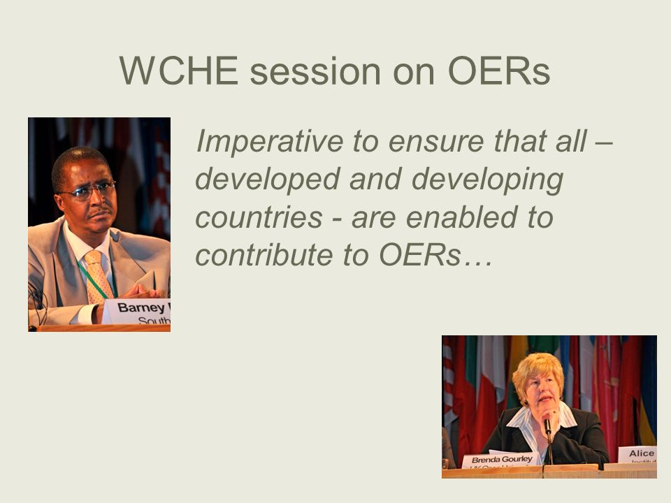 WCHE session on OERs Imperative to ensure that all – developed and developing countries - are enabled to contribute to OERs…