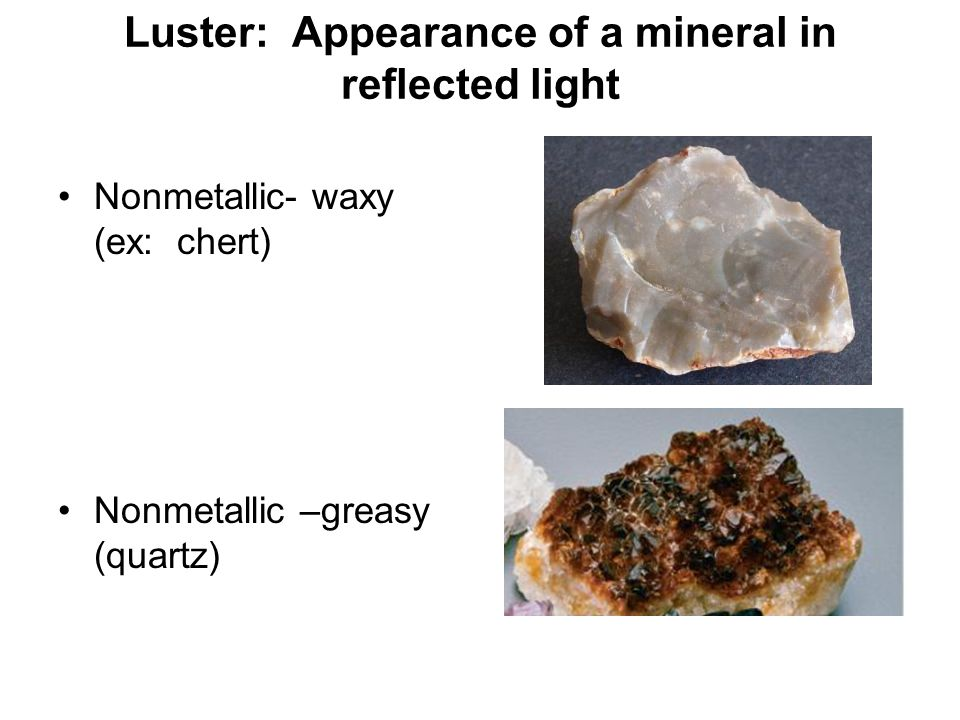 Luster: Appearance of a mineral in reflected light