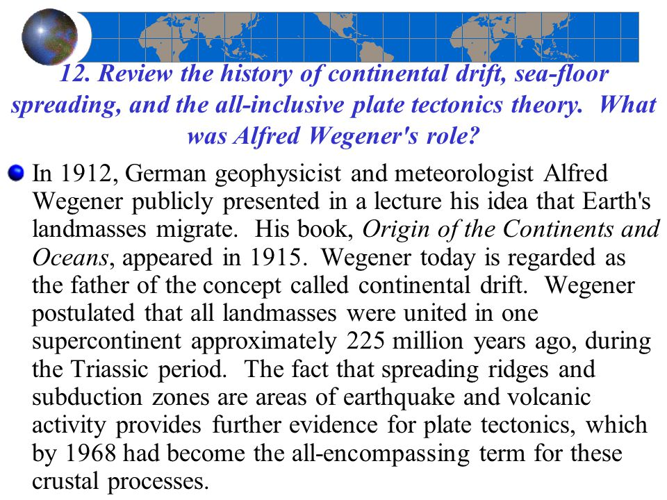 an introduction to alfred wegeners theory of continental drift and harry hess theory of ocean floor  Harry hess' theroy of sea floor spreading theory: sea floor spreading evidence : he was the first to draw up theories using the considerable discoveries on the nature of the ocean floor that were made in the postwar period.