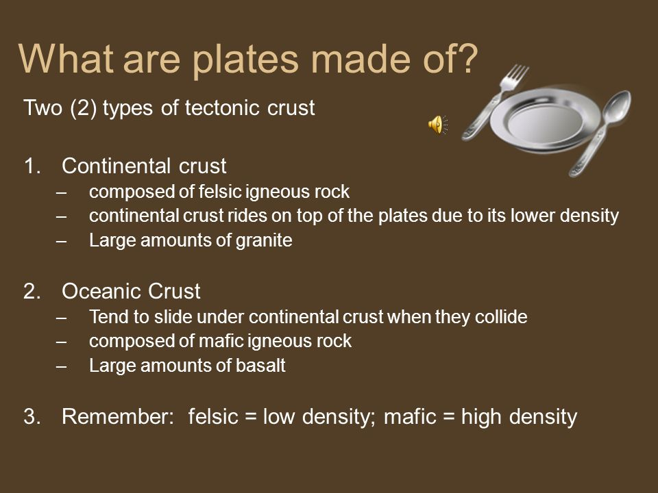 What are plates made of Two (2) types of tectonic crust