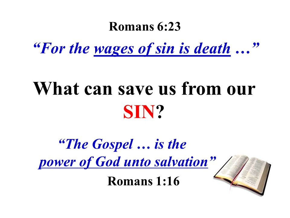 Romans 6:23 For the wages of sin is death …