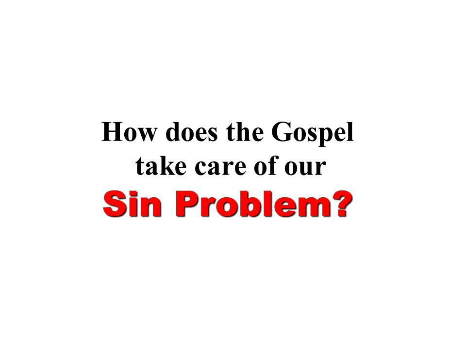 How does the Gospel take care of our