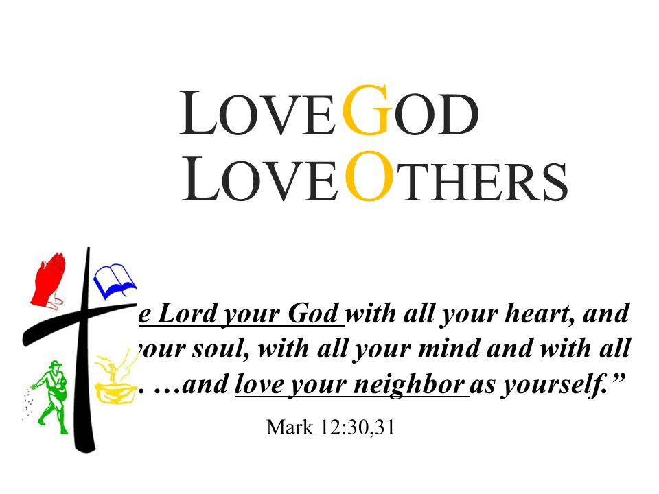 LOVE GOD LOVE OTHERS.