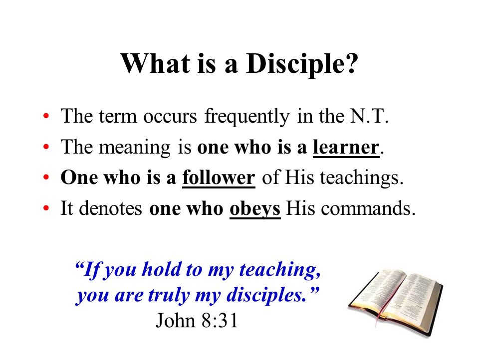 If you hold to my teaching, you are truly my disciples.