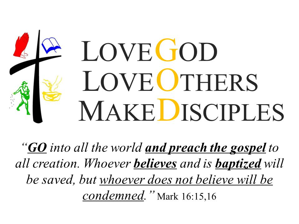 LOVE GOD LOVE OTHERS. MAKE DISCIPLES.