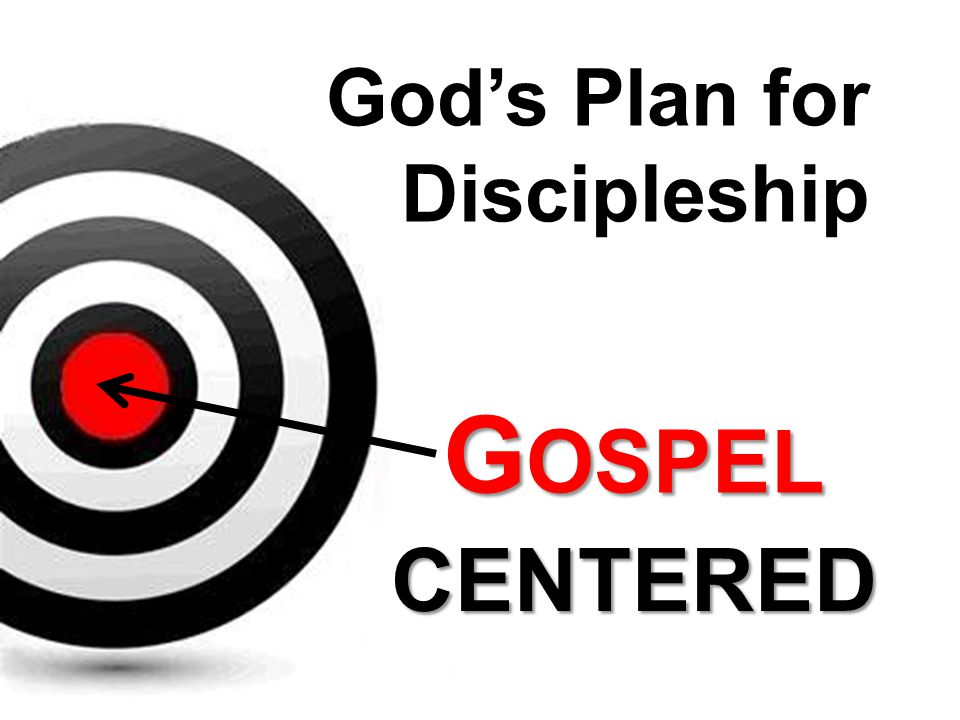 God's Plan for Discipleship GOSPEL CENTERED