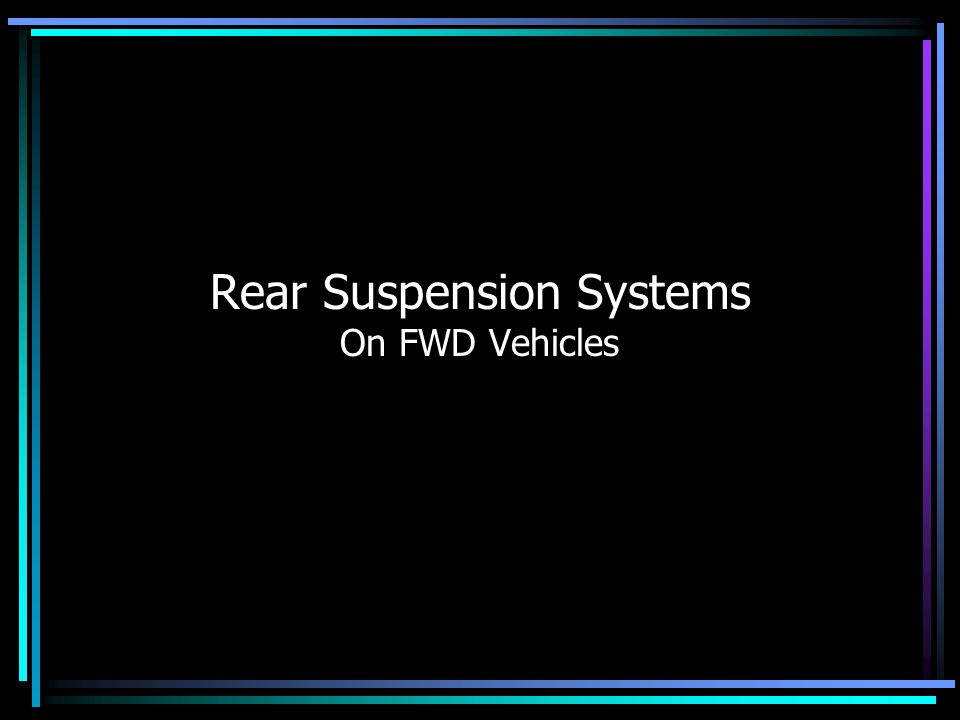 Rear Suspension Systems On FWD Vehicles