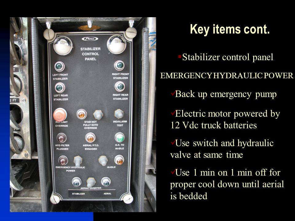 Key items cont. Stabilizer control panel Back up emergency pump