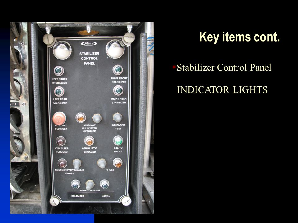 Key items cont. Stabilizer Control Panel INDICATOR LIGHTS