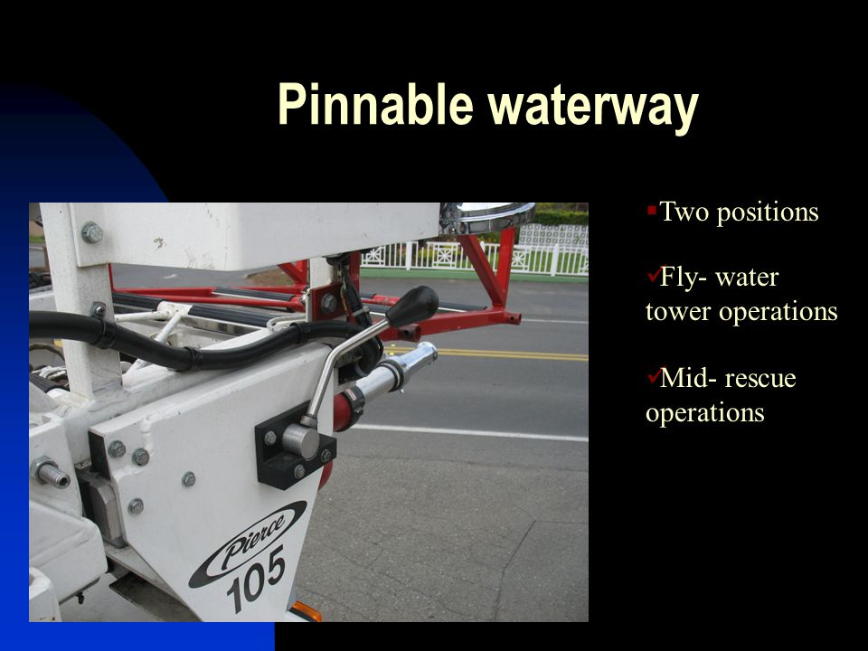 Pinnable waterway Two positions Fly- water tower operations